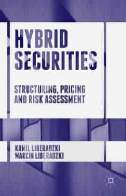 Hybrid Securities: Structuring, Pricing and Risk Assessment (Hardcover)
