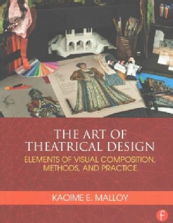 The Art of Theatrical Design: Elements of Visual Composition, Methods, and Practice (Paperback)