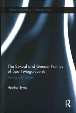The Sexual and Gender Politics of Sport Mega-Events: Roving Colonialism (Hardcover)
