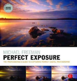 Perfect Exposure: The Professional's Guide to Capturing Perfect Digital Photographs (Paperback)
