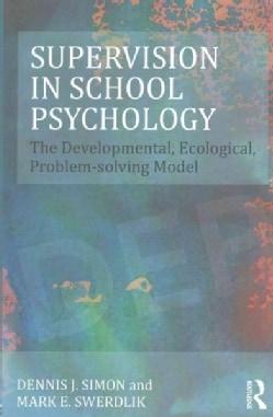 Supervision in School Psychology: The Developmental, Ecological, Problem-solving Model (Paperback)