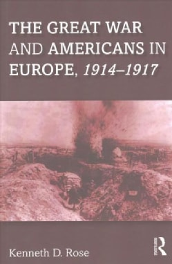 The Great War and Americans in Europe 1914-1917 (Paperback)