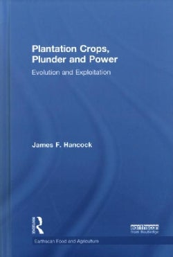 Plantation Crops, Plunder and Power: Evolution and Exploitation (Hardcover)