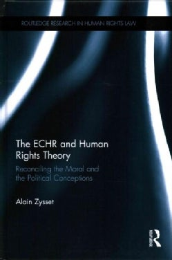 The ECHR and Human Rights Theory: Reconciling the Moral and the Political Conceptions (Hardcover)