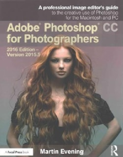 Adobe Photoshop CC for Photographers 2016: Version 2015.5, A Professional Image Editor's Guide to the Creative Us... (Paperback)