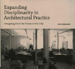 Expanding Disciplinarity in Architectural Practice: Designing from the Room to the City (Hardcover)