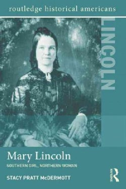 Mary Lincoln: Southern Girl, Northern Woman
