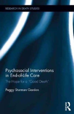 """Psychosocial Interventions in End-of-Life Care: The Hope for a """"Good Death"""" (Hardcover)"""