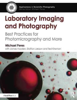 Laboratory Imaging and Photography: Best Practices for Photomicrography and More (Paperback)