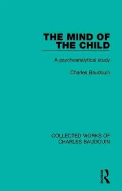 The Mind of the Child: A Psychoanalytical Study (Hardcover)