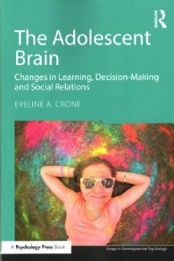 The Adolescent Brain: Changes in Learning, Decision-making and Social Relations (Paperback)