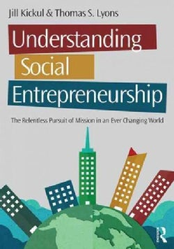 Understanding Social Entrepreneurship: The Relentless Pursuit of Mission in an Ever Changing World (Paperback)