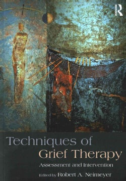 Techniques of Grief Therapy: Assessment and Intervention (Paperback)