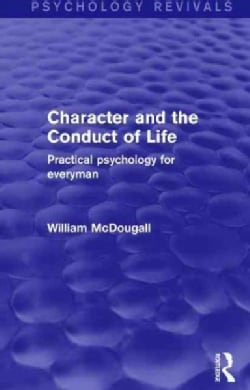 Character and the Conduct of Life: Practical Psychology for Everyman (Hardcover)