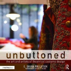 Unbuttoned: The Art and Artists of Theatrical Costume Design (Paperback)