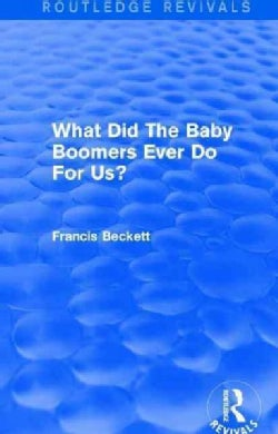 What Did the Baby Boomers Ever Do for Us? (Paperback)