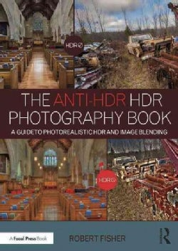 The Anti-HDR HDR Photography Book: A Guide to Photorealistic HDR and Image Blending (Paperback)