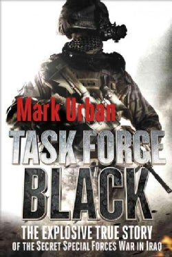 Task Force Black: The Explosive True Story of the Secret Special Forces War in Iraq (Paperback)