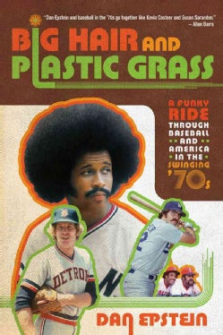 Big Hair and Plastic Grass: A Funky Ride Through Baseball and America in the Swinging '70s (Paperback)