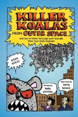 Killer Koalas from Outer Space: And Lots of Other Very Bad Studd That Will Make Your Brain Explode! (Paperback)