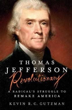 Thomas Jefferson, Revolutionary: A Radical's Struggle to Remake America (Hardcover)