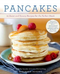 Pancakes: 72 Sweet and Savory Recipes for the Perfect Stack (Paperback)