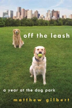 Off the Leash: A Year at the Dog Park (Paperback)