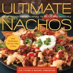 Ultimate Nachos: From Nachos and Guacamole to Salsas and Cocktails (Paperback)