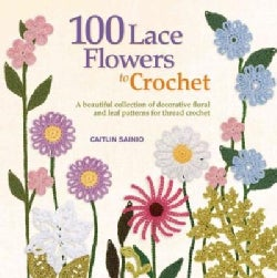 100 Lace Flowers to Crochet: A Beautiful Collection of Decorative Floral and Leaf Patterns for Thread Crochet (Paperback)