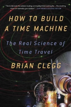 How to Build a Time Machine: The Real Science of Time Travel (Paperback)