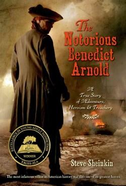 The Notorious Benedict Arnold: A True Story of Adventure, Heroism & Treachery (Paperback)