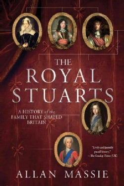 The Royal Stuarts: A History of the Family That Shaped Britain (Paperback)