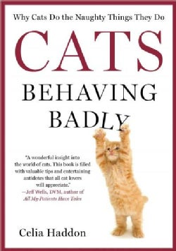 Cats Behaving Badly: Why Cats Do the Naughty Things They Do (Paperback)