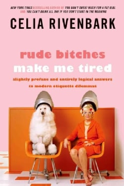 Rude Bitches Make Me Tired: Slightly Profane and Entirely Logical Answers to Modern Etiquette Dilemmas (Paperback)