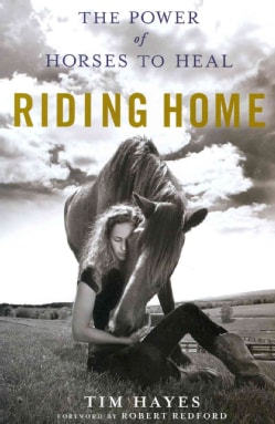 Riding Home: The Power of Horses to Heal (Hardcover)