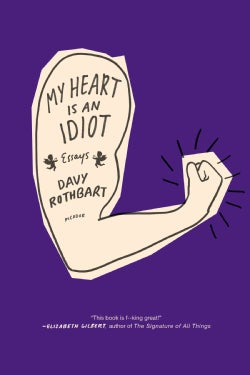 My Heart Is an Idiot: Essays (Paperback)