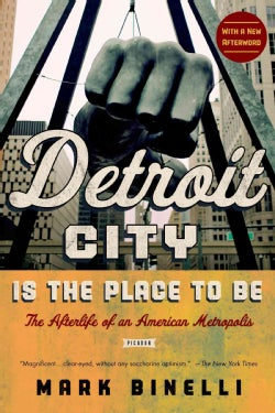 Detroit City is the Place to Be: The Afterlife of an American Metropolis (Paperback)