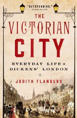 The Victorian City: Everyday Life in Dickens' London (Hardcover)