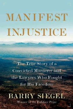 Manifest Injustice: The True Story of a Convicted Murderer and the Lawyers Who Fought for His Freedom (Paperback)