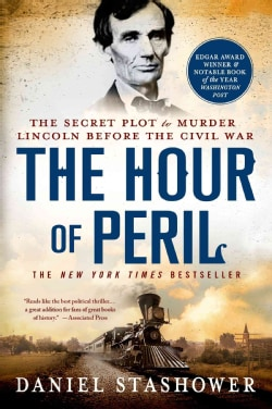 The Hour of Peril: The Secret Plot to Murder Lincoln Before the Civil War (Paperback)