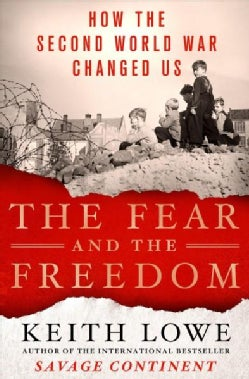 The Fear and the Freedom: How the Second World War Changed Us (Hardcover)