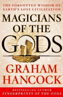 Magicians of the Gods: The Forgotten Wisdom of Earth's Lost Civilization (Hardcover)