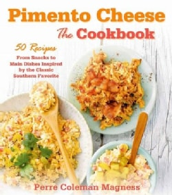 Pimento Cheese: The Cookbook; 50 Recipes from Snacks to Main Dishes Inspired by the Classic Southern Favorite (Hardcover)