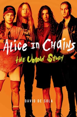 Alice in Chains: The Untold Story (Hardcover)