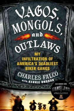 Vagos, Mongols, and Outlaws: My Infiltration of America's Deadliest Biker Gangs (Paperback)