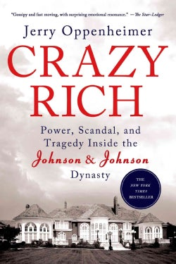 Crazy Rich: Power, Scandal, and Tragedy Inside the Johnson & Johnson Dynasty (Paperback)