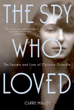 The Spy Who Loved: The Secrets and Lives of Christine Granville (Paperback)