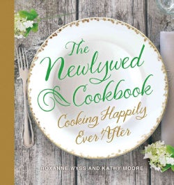 The Newlywed Cookbook: Cooking Happily Ever After (Hardcover)