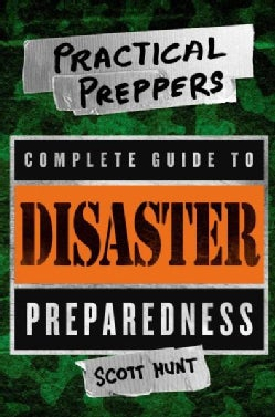 The Practical Preppers Complete Guide to Disaster Preparedness (Paperback)