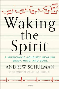Waking the Spirit: A Musician's Journey Healing Body, Mind, and Soul (Hardcover)